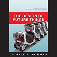 The Design of Future Things (       UNABRIDGED) by Donald A. Norman Narrated by Bill Quinn