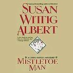 Mistletoe Man   Susan Wittig Albert