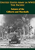 img - for United States Army in WWII - The Pacific - Seizure of the Gilberts and Marshalls [Illustrated Edition] book / textbook / text book