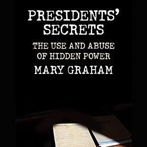 Presidents' Secrets: The Use and Abuse of Hidden Power Hörbuch von Mary Graham Gesprochen von: David Heath