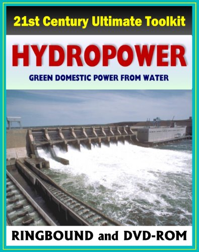 21St Century Ultimate Hydropower Toolkit: Microhydropower, Hydroelectric Power, Dams, Turbine, Environmental Impact, Fish, Impoundment, Pumped Storage, Diversion, Run-Of-River (Ringbound And Dvd-Rom)