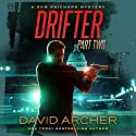 Drifter, Part Two: A Sam Prichard Mystery Thriller Audiobook by David Archer Narrated by Mikael Naramore