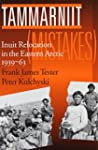 Tammarniit (Mistakes): Inuit Relocati...