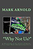 """""""Why Not Us?"""": A Chronology of the Seattle Seahawks First Super Bowl Title Season"""
