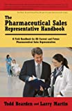 The Pharmaceutical Sales Representative Handbook: A Field Handbook for All Current and Future Pharmaceutical Sales Representatives (1440109451) by Martin, Larry