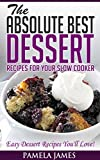 The Absolute Best Dessert Recipes For Your Slow Cooker: Easy Dessert Recipes Youll Love!