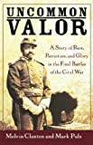 img - for Uncommon Valor: A Story of Race, Patriotism, and Glory in the Final Battles of the Civil War book / textbook / text book