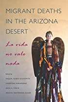 MIGRANT DEATHS IN THE ARIZONA DESERT: LA VIDA NO VALE NADA