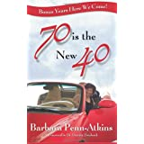 70 Is the New 40 ~ Barbara Penn-Atkins