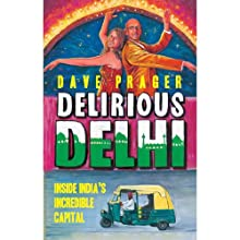 Delirious Delhi: Inside India's Incredible Capital Audiobook by Dave Prager Narrated by Sanjiv Jhaveri
