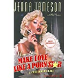 How to Make Love Like a Porn Star: A Cautionary Tale ~ Jenna Jameson