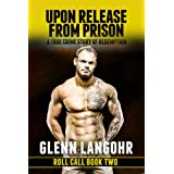 Upon Release From Prison: A True Crime Story of Redemption (Roll Call)di Glenn Langohr