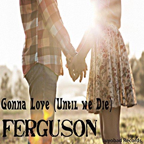 Gonna Love (Until We Die)