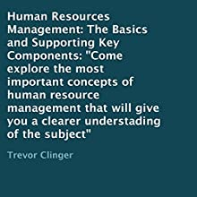 Human Resources Management: The Basics and Supporting Key Components: