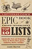 Listverse.com's Epic Book of Mind-Boggling Top 10 Lists: Unbelievable Facts and Astounding Trivia on Movies, Music, Crime, Celebrities, History, and More