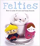 Nelly Pailloux Felties: How to Make 18 Cute and Fuzzy Friends