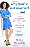 Why Youre Not Married . . . Yet: The Straight Talk You Need to Get the Relationship You Deserve