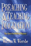 Preaching and Teaching with Imagination: The Quest for Biblical Ministry (0801057574) by Wiersbe, Warren W.
