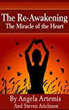 The Re-Awakening: The Miracle of the Heart (The Re-Awakening Series Book 3)