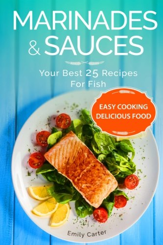 Marinades & Sauces Your Best 25 Recipes For Fish (Volume 1) (Best Recipes compare prices)