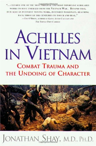 Achilles in Vietnam: Combat Trauma and the Undoing of...