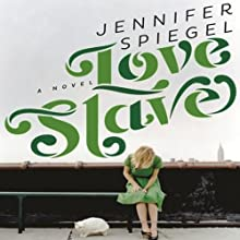 Love Slave: A Novel (       UNABRIDGED) by Jennifer Spiegel Narrated by Rachel Fulginiti