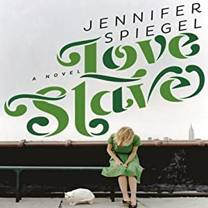 Love Slave: A Novel | [Jennifer Spiegel]