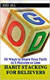 Habit Stacking for Believers: 50 Ways to Share Your Faith in 5 Minutes or Less