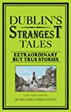 Dublin's Strangest Tales: Extraordinary But True Stories