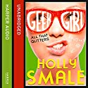 All That Glitters: Geek Girl, Book 4 Audiobook by Holly Smale Narrated by Katie Sobey