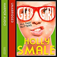 All That Glitters: Geek Girl, Book 4 (       UNABRIDGED) by Holly Smale Narrated by Katie Sobey