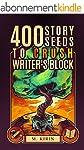 400 Story Seeds to Crush Writer's Blo...