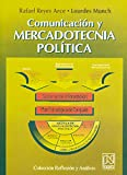 Comunicacion y mercadotecnia politica/ Communication and Marketing Policy (Spanish Edition) (9681856902) by Arce, Rafael Reyes