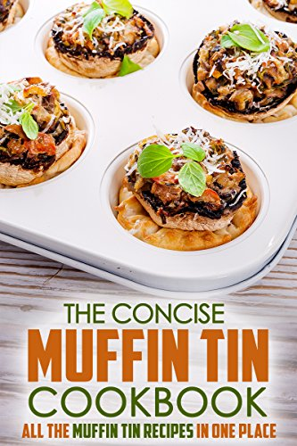The Concise Muffin Tin Cookbook: All the Muffin Tin Recipes in One Place by Gordon Rock