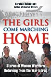 Girls Come Marching Home, The: Stories of Women Warriors Returning from the War In Iraq