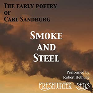 The Early Poetry of Carl Sandburg: Smoke and Steel | [Carl Sandburg]