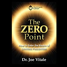 The Zero Point: How to Enter the Realm of Limitless Possibilities  by Joe Vitale Narrated by Joe Vitale