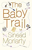 Sinead Moriarty The Baby Trail: Emma and James, Novel 1