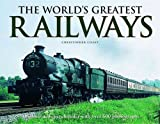The World's Greatest Railways: An Illustrated Encyclopedia with Over 600 Photographs (0754822869) by Chant, Christopher