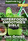 Superfoods Smoothies Bible: Over 170 Quick & Easy Gluten Free Low Cholesterol Whole Foods Blender Recipes full of Antioxidants & Phytochemicals (Natural Weight Loss Transformation Book 140)