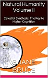 Natural Humanity Volume II: Celestial Synthesis: The Key to Higher Cognition
