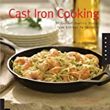 Cast Iron Cooking: 50 Gourmet-Quality Dishes from Entrees to Desserts