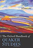 The Oxford Handbook of Quaker Studies (Oxford Handbooks in Religion and Theology)