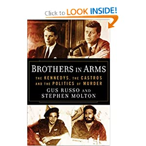 Brothers in Arms: The Kennedys, the Castros, and the Politics of Murder Gus Russo and Stephen Molton