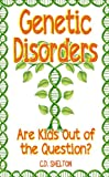 Genetic Disorders: Are Kids Out of the Question?