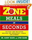 Zone Meals in Seconds: 150 Fast and Delicious Recipes for Breakfast, Lunch, and Dinner (Zone (Regan))