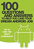 100 Questions and Answers to help you land your Dream Android Job: or to hire the right candidate! (English Edition)