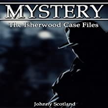 The Isherwood Case Files (       UNABRIDGED) by Johnny Scotland Narrated by Millian Quinteros