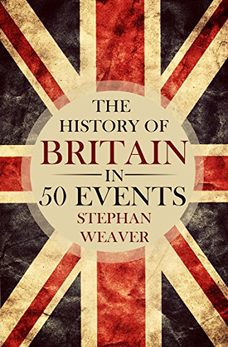 The History of Britain in 50 Events: (British History - History of England - Waterloo - History Books - English History - Magna Carta - War of the Roses) (Timeline History in 50 Events Book 1) PDF