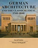 GERMAN ARCHITECTURE AND THE CLASSICAL IDEAL: 1740-1840.